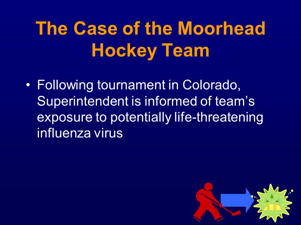 The Case of the Moorhead Hockey Team Following tournament in Colorado, Superintendent is informed of teams exposure to potentially life-threatening in