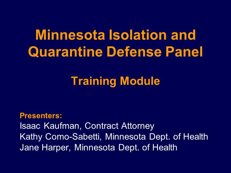 Minnesota Isolation and Quarantine Defense Panel Training Module Presenters: Isaac Kaufman, Contract Attorney Kathy Como-Sabetti, Minnesota Dept. of H