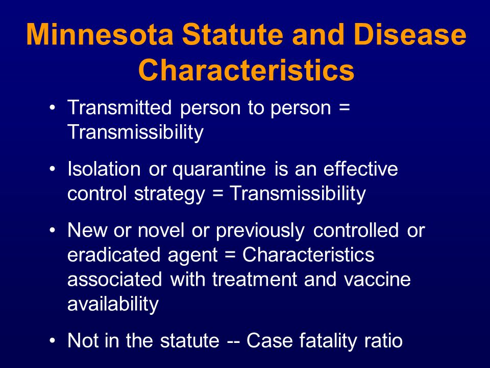 Minnesota Statute and Disease Characteristics Transmitted person to person = Transmissibility Isolation or quarantine is an effective control strategy