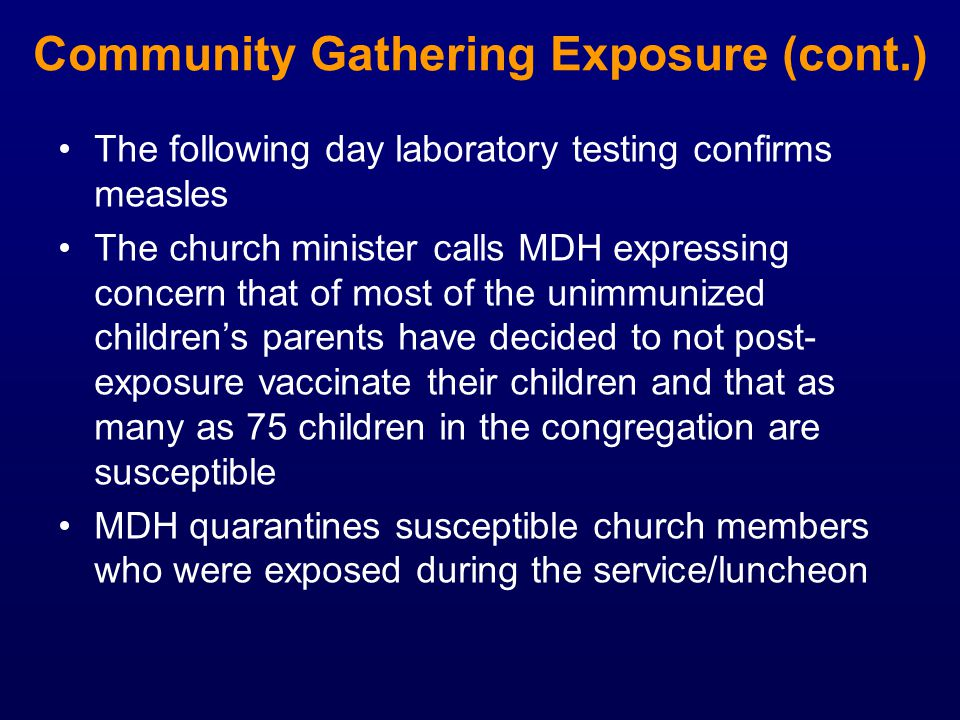 The following day laboratory testing confirms measles The church minister calls MDH expressing concern that of most of the unimmunized childrens paren