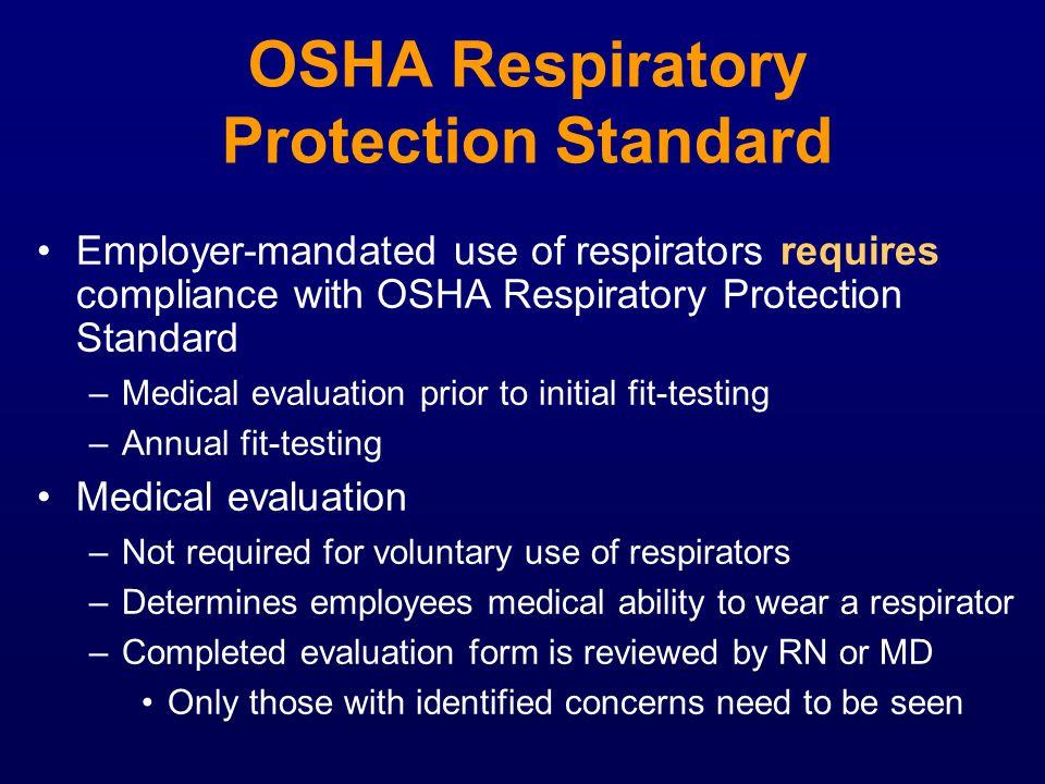 OSHA Respiratory Protection Standard Employer-mandated use of respirators requires compliance with OSHA Respiratory Protection Standard –Medical evalu