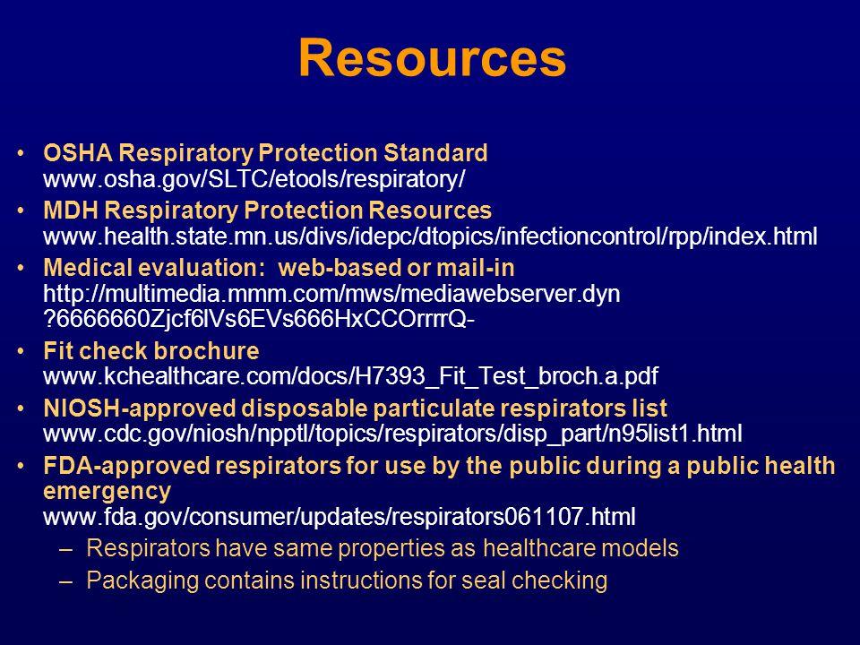 Resources OSHA Respiratory Protection Standard www.osha.gov/SLTC/etools/respiratory/ MDH Respiratory Protection Resources www.health.state.mn.us/divs/