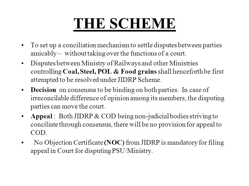 THE SCHEME To set up a conciliation mechanism to settle disputes between parties amicably – without taking over the functions of a court.