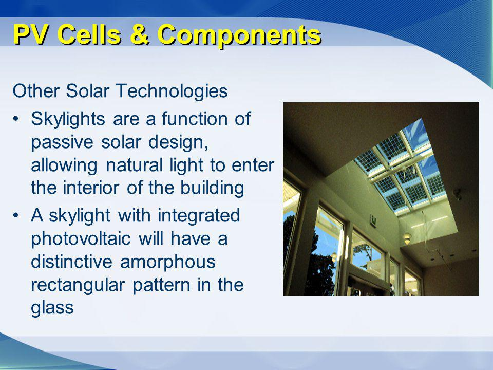 PV Cells & Components Other Solar Technologies Skylights are a function of passive solar design, allowing natural light to enter the interior of the b