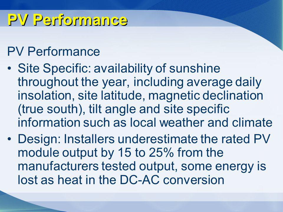PV Performance Site Specific: availability of sunshine throughout the year, including average daily insolation, site latitude, magnetic declination (t