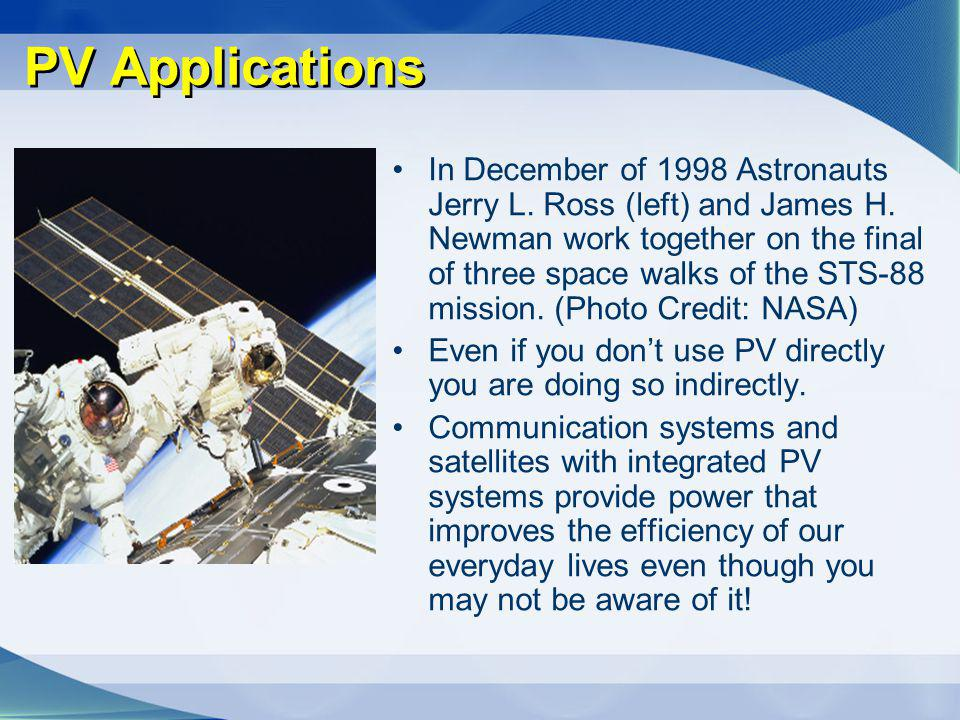 PV Applications In December of 1998 Astronauts Jerry L. Ross (left) and James H. Newman work together on the final of three space walks of the STS-88