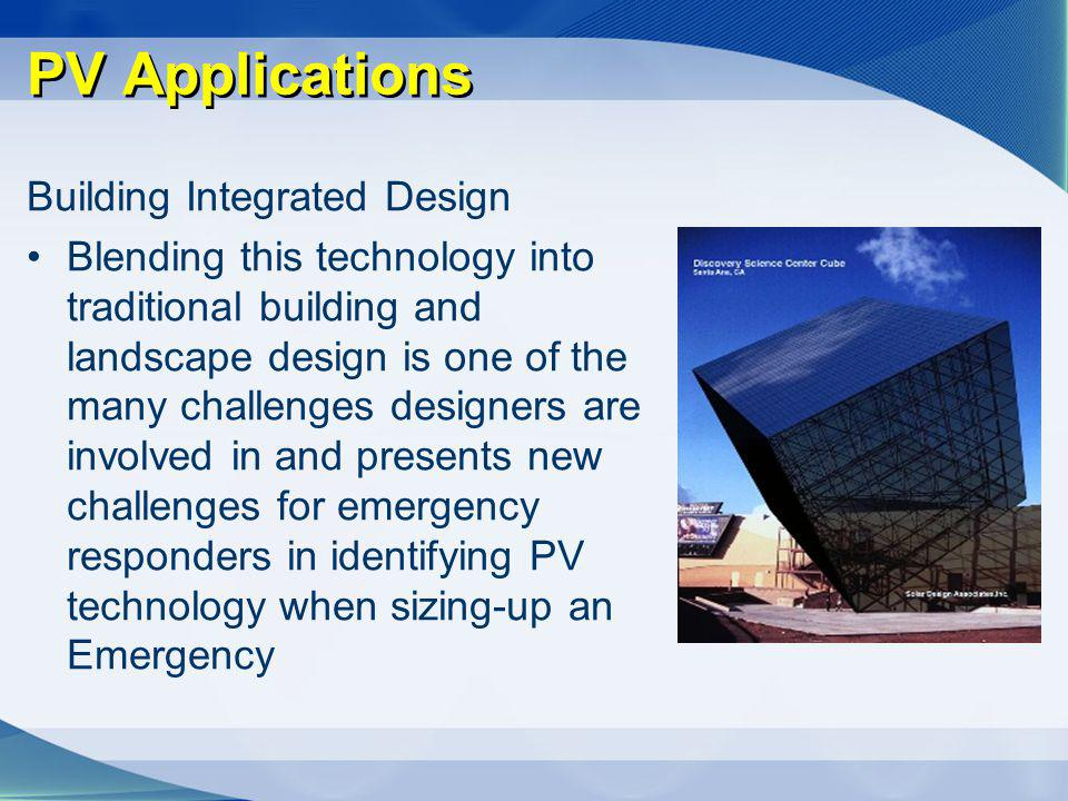 PV Applications Building Integrated Design Blending this technology into traditional building and landscape design is one of the many challenges desig