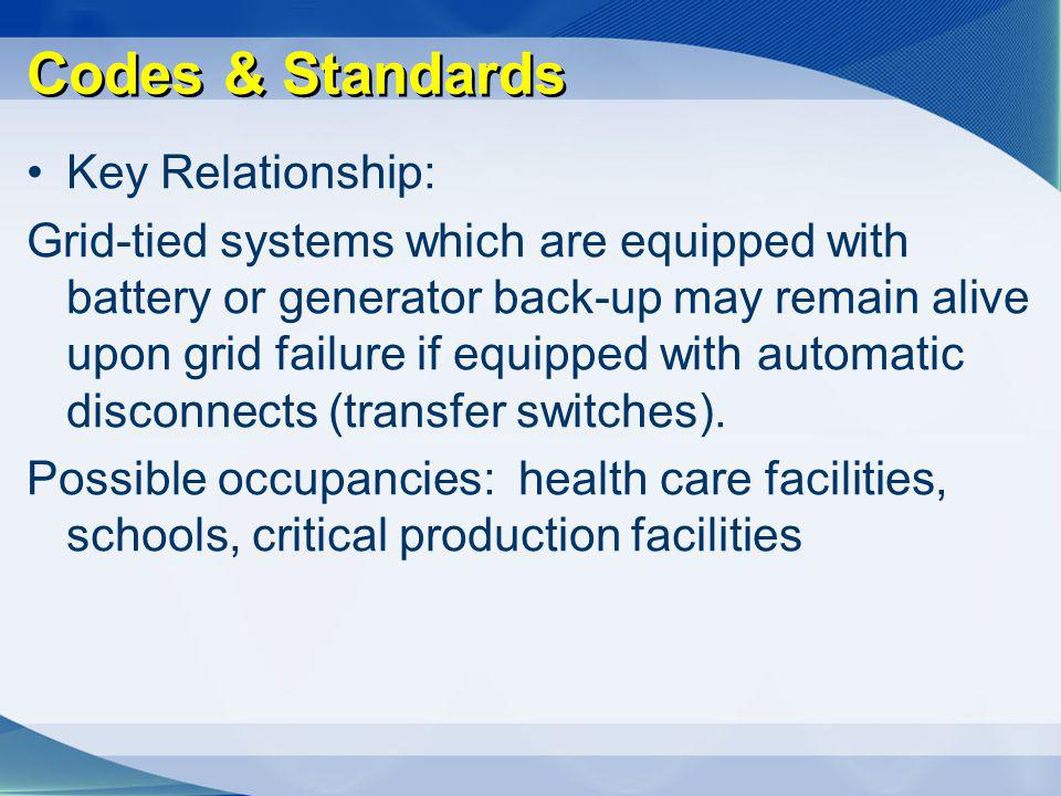 Codes & Standards Key Relationship: Grid-tied systems which are equipped with battery or generator back-up may remain alive upon grid failure if equip