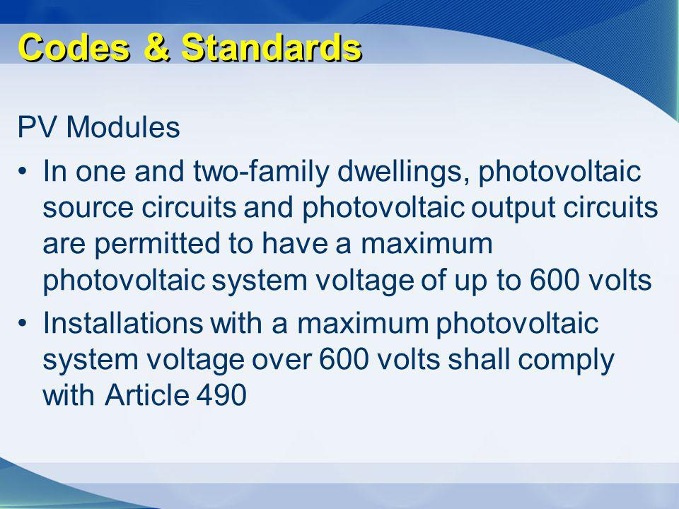 Codes & Standards PV Modules In one and two-family dwellings, photovoltaic source circuits and photovoltaic output circuits are permitted to have a ma