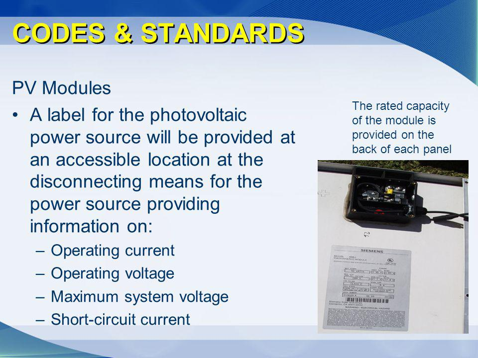 The rated capacity of the module is provided on the back of each panel CODES & STANDARDS PV Modules A label for the photovoltaic power source will be