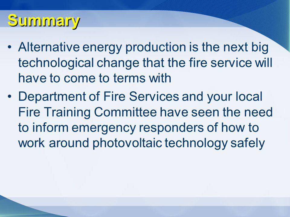Summary Alternative energy production is the next big technological change that the fire service will have to come to terms with Department of Fire Se