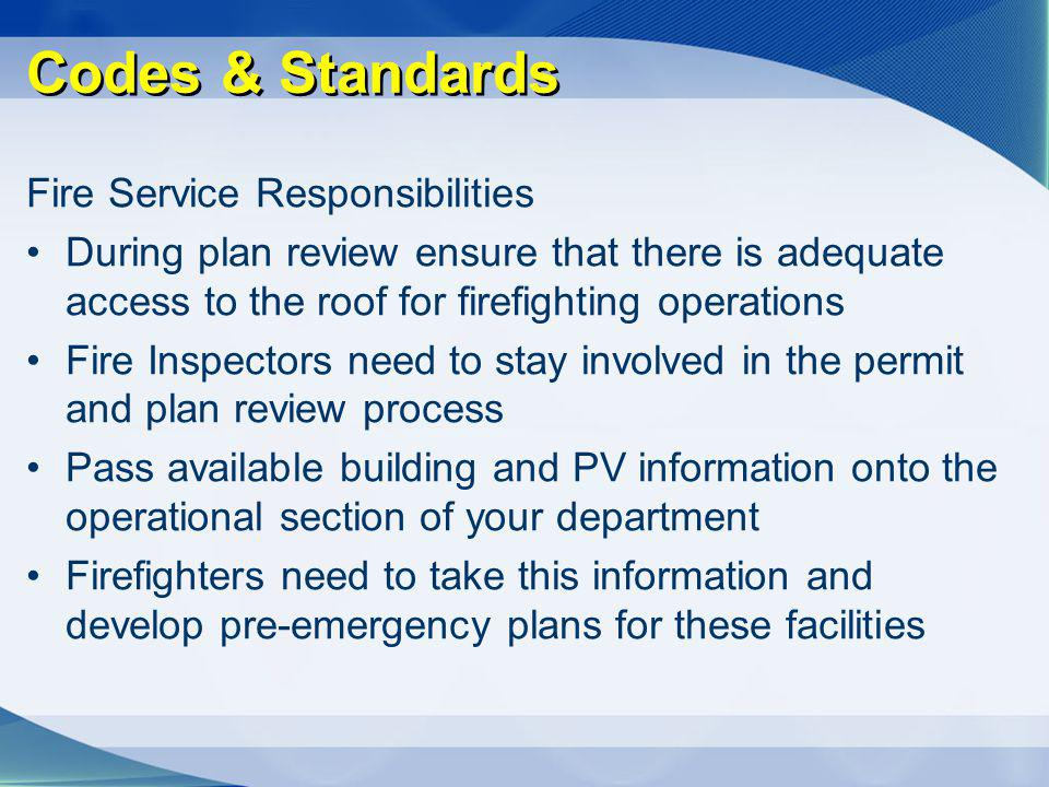 Codes & Standards Fire Service Responsibilities During plan review ensure that there is adequate access to the roof for firefighting operations Fire I