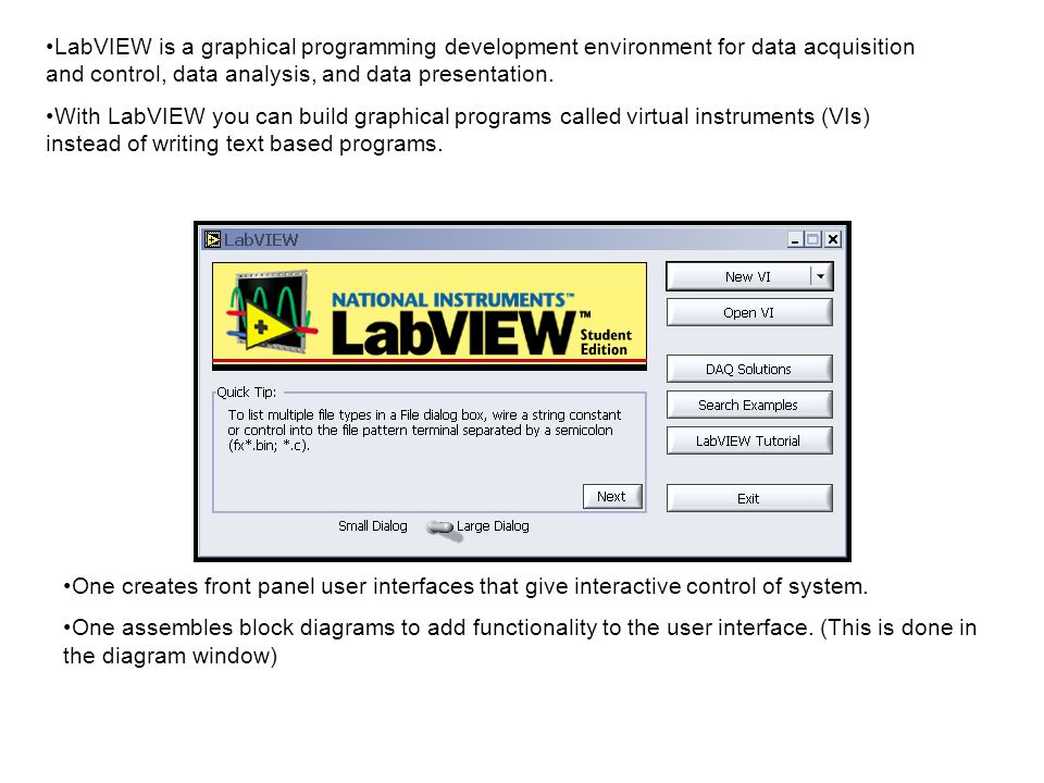 LabVIEW is a graphical programming development environment for data acquisition and control, data analysis, and data presentation. With LabVIEW you ca