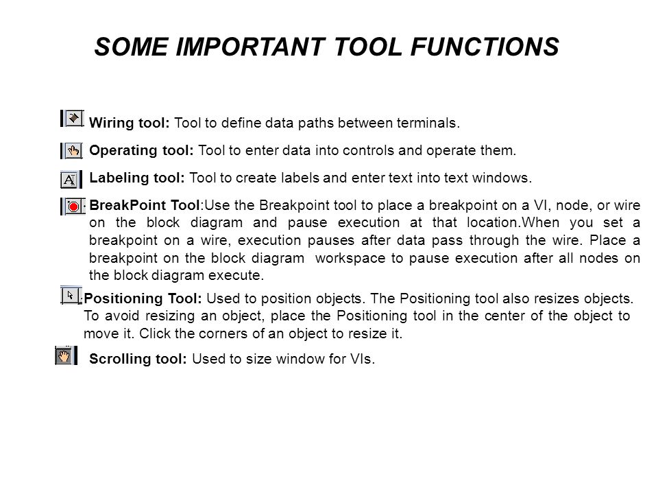 Wiring tool: Tool to define data paths between terminals. Operating tool: Tool to enter data into controls and operate them. Labeling tool: Tool to cr