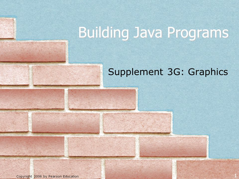 Copyright 2006 by Pearson Education 1 Building Java Programs Supplement 3G: Graphics