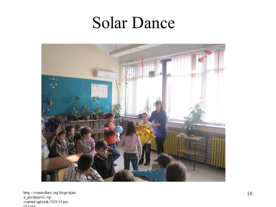 http://cosmicdiary.org/blogs/tijan a_prodanovic/wp- content/uploads/2009/10/pic- 054.jpg 16 Solar Dance