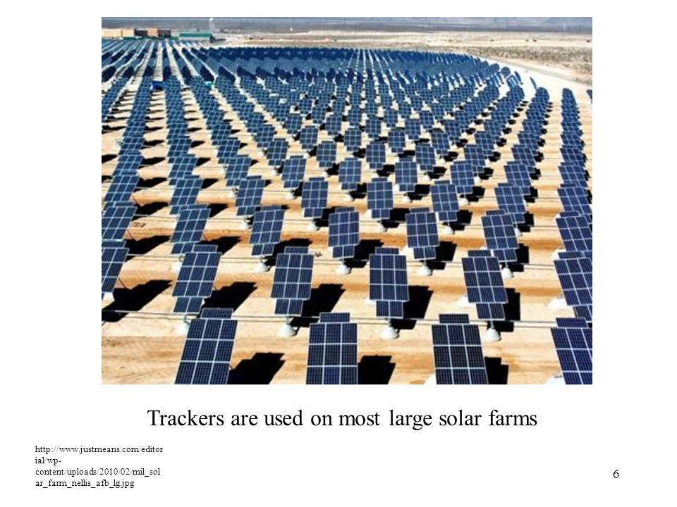 ial/wp- content/uploads/2010/02/mil_sol ar_farm_nellis_afb_lg.jpg 6 Trackers are used on most large solar farms
