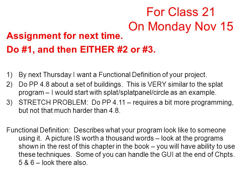 Assignment for next time. Do #1, and then EITHER #2 or #3. 1)By next Thursday I want a Functional Definition of your project. 2)Do PP 4.8 about a set