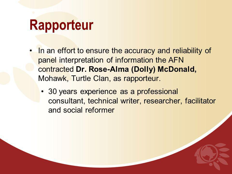 Rapporteur In an effort to ensure the accuracy and reliability of panel interpretation of information the AFN contractedDr. Rose-Alma (Dolly) McDonald