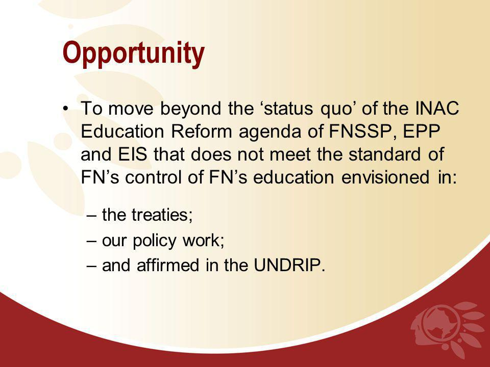 Opportunity To move beyond the status quo of the INAC Education Reform agenda of FNSSP, EPP and EIS that does not meet the standard of FNs control of