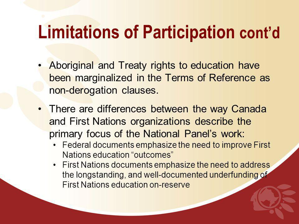 Limitations of Participation contd Aboriginal and Treaty rights to education have been marginalized in the Terms of Reference as non-derogation clauses.