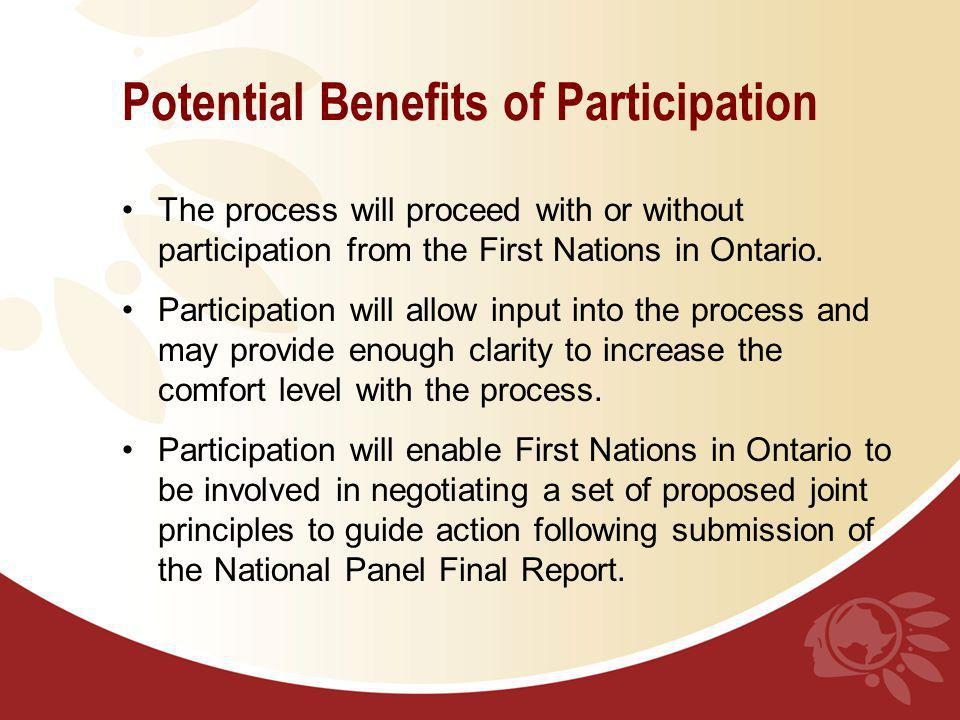 Potential Benefits of Participation The process will proceed with or without participation from the First Nations in Ontario. Participation will allow