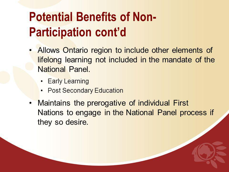 Potential Benefits of Non- Participation contd Allows Ontario region to include other elements of lifelong learning not included in the mandate of the National Panel.
