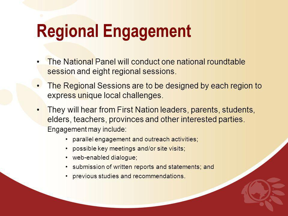 Regional Engagement The National Panel will conduct one national roundtable session and eight regional sessions.