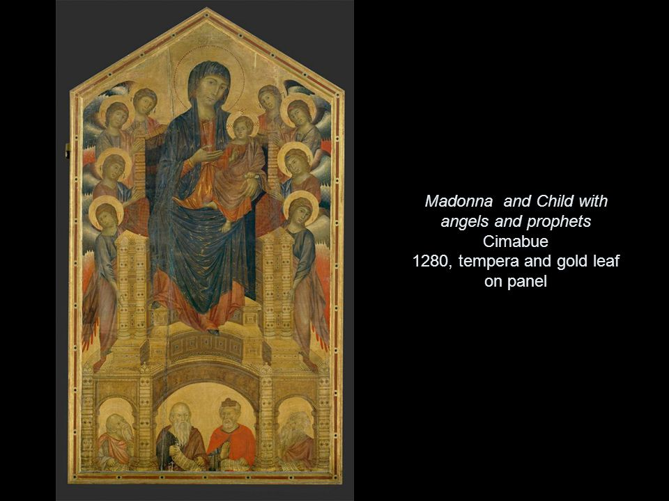 Madonna and Child with angels and prophets Cimabue 1280, tempera and gold leaf on panel