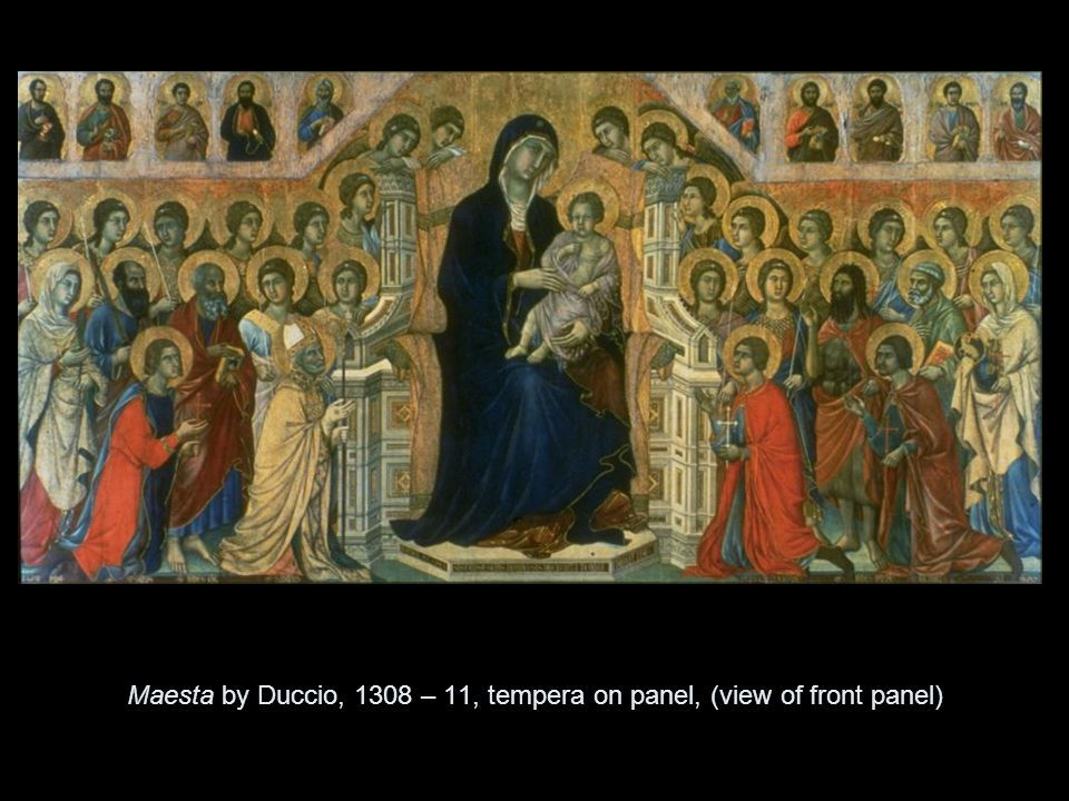 Maesta by Duccio, 1308 – 11, tempera on panel, (view of front panel)