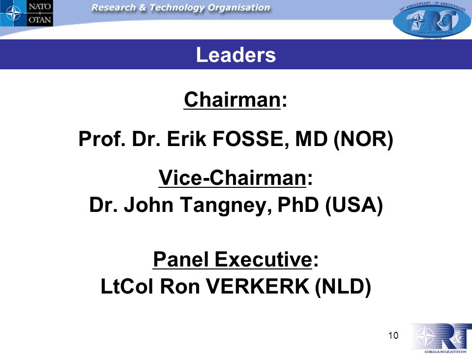 Chairman: Prof. Dr. Erik FOSSE, MD (NOR) Vice-Chairman: Dr. John Tangney, PhD (USA) Panel Executive: LtCol Ron VERKERK (NLD) Leaders 10