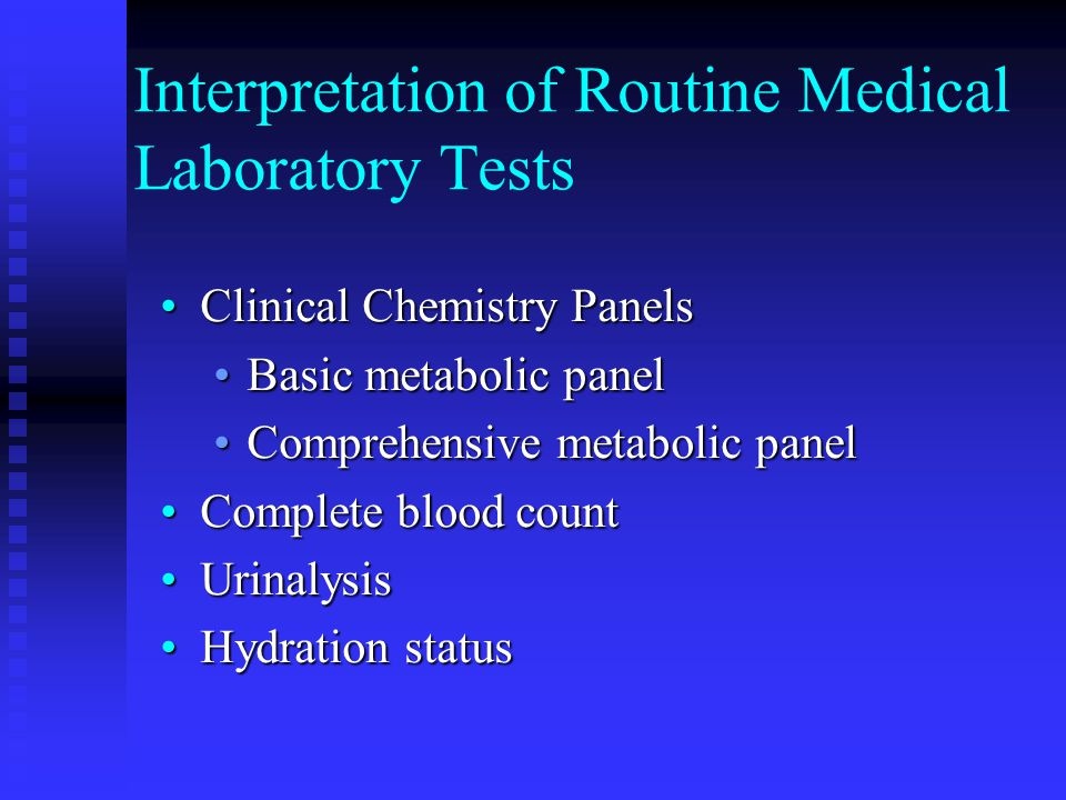 Interpretation of Routine Medical Laboratory Tests Clinical Chemistry PanelsClinical Chemistry Panels Basic metabolic panelBasic metabolic panel Compr