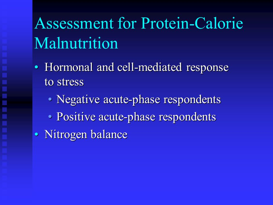 Assessment for Protein-Calorie Malnutrition Hormonal and cell-mediated response to stressHormonal and cell-mediated response to stress Negative acute-