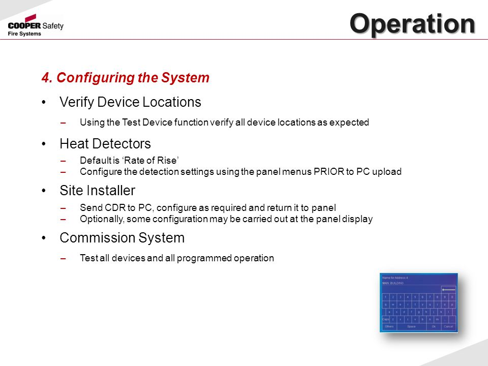 Operation Operation 4. Configuring the System Verify Device Locations –Using the Test Device function verify all device locations as expected Heat Det