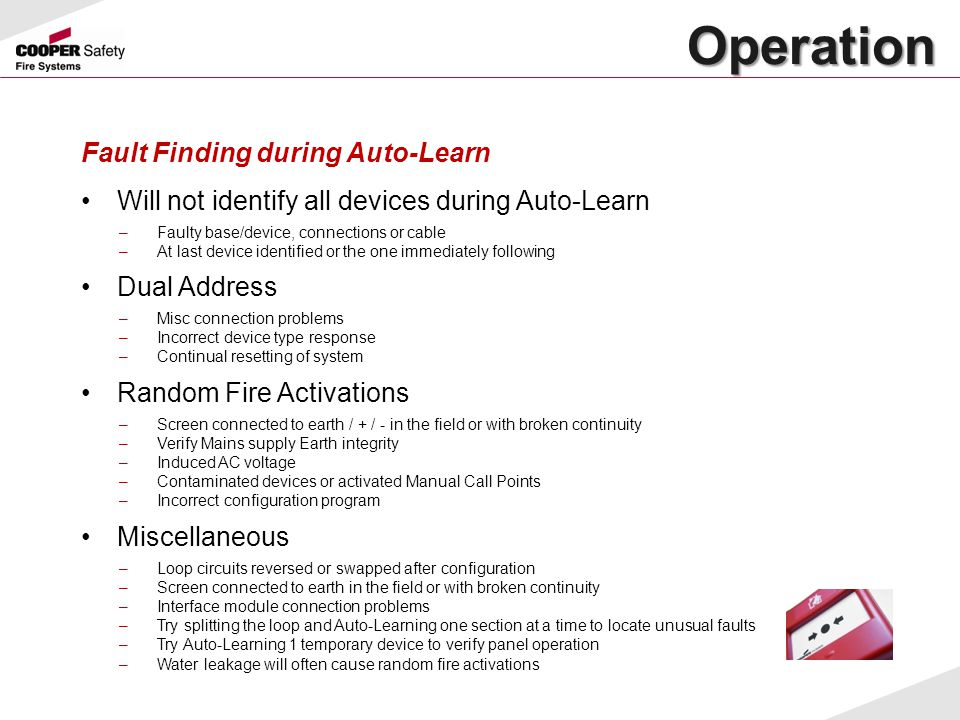 Operation Operation Fault Finding during Auto-Learn Will not identify all devices during Auto-Learn –Faulty base/device, connections or cable –At last