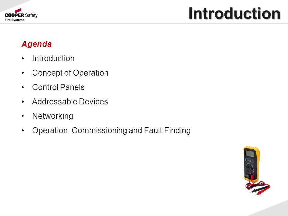 Introduction Introduction Agenda Introduction Concept of Operation Control Panels Addressable Devices Networking Operation, Commissioning and Fault Fi