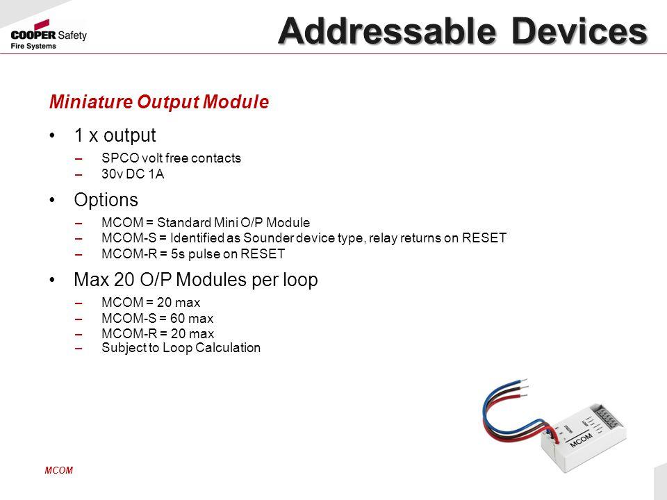 Miniature Output Module 1 x output –SPCO volt free contacts –30v DC 1A Options –MCOM = Standard Mini O/P Module –MCOM-S = Identified as Sounder device