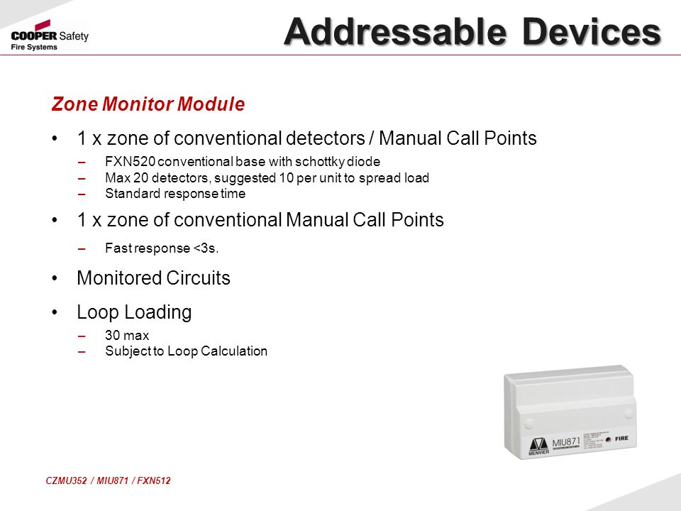 Zone Monitor Module 1 x zone of conventional detectors / Manual Call Points –FXN520 conventional base with schottky diode –Max 20 detectors, suggested