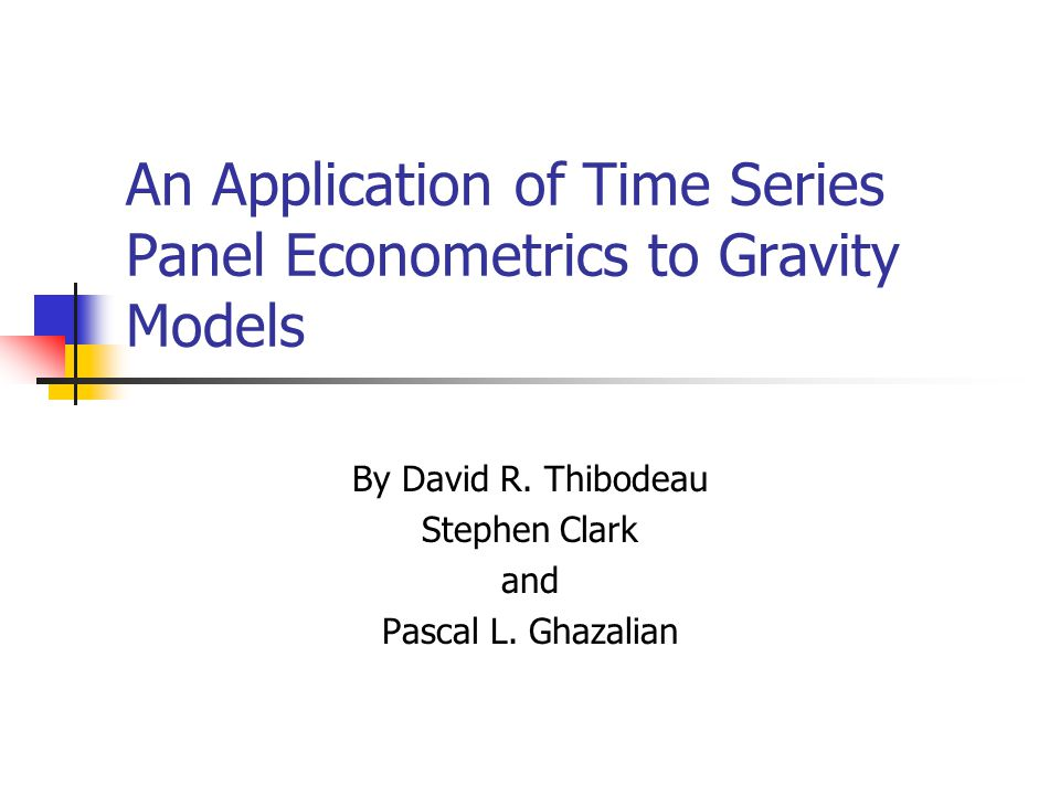 An Application of Time Series Panel Econometrics to Gravity Models By David R.