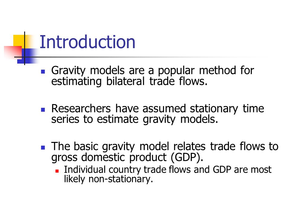 Introduction Gravity models are a popular method for estimating bilateral trade flows.