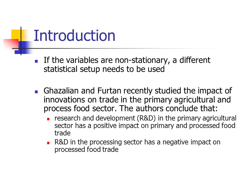 Introduction If the variables are non-stationary, a different statistical setup needs to be used Ghazalian and Furtan recently studied the impact of innovations on trade in the primary agricultural and process food sector.