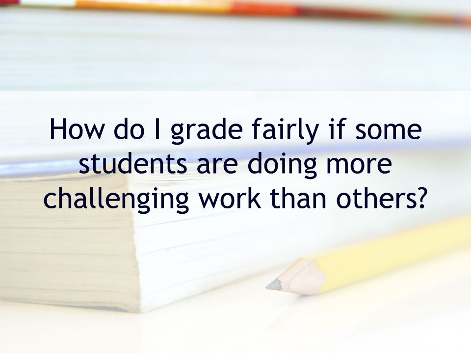How do I grade fairly if some students are doing more challenging work than others