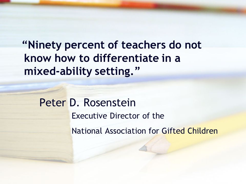 Ninety percent of teachers do not know how to differentiate in a mixed-ability setting.
