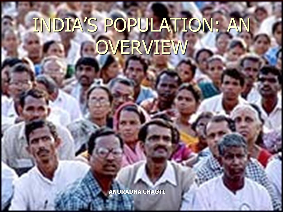 INDIAS POPULATION: AN OVERVIEW ANURADHA CHAGTI