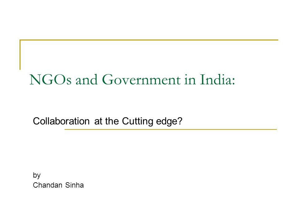 NGOs and Government in India: Collaboration at the Cutting edge? by Chandan Sinha