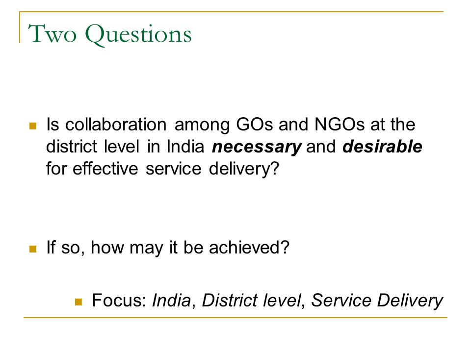 Two Questions Is collaboration among GOs and NGOs at the district level in India necessary and desirable for effective service delivery? If so, how ma