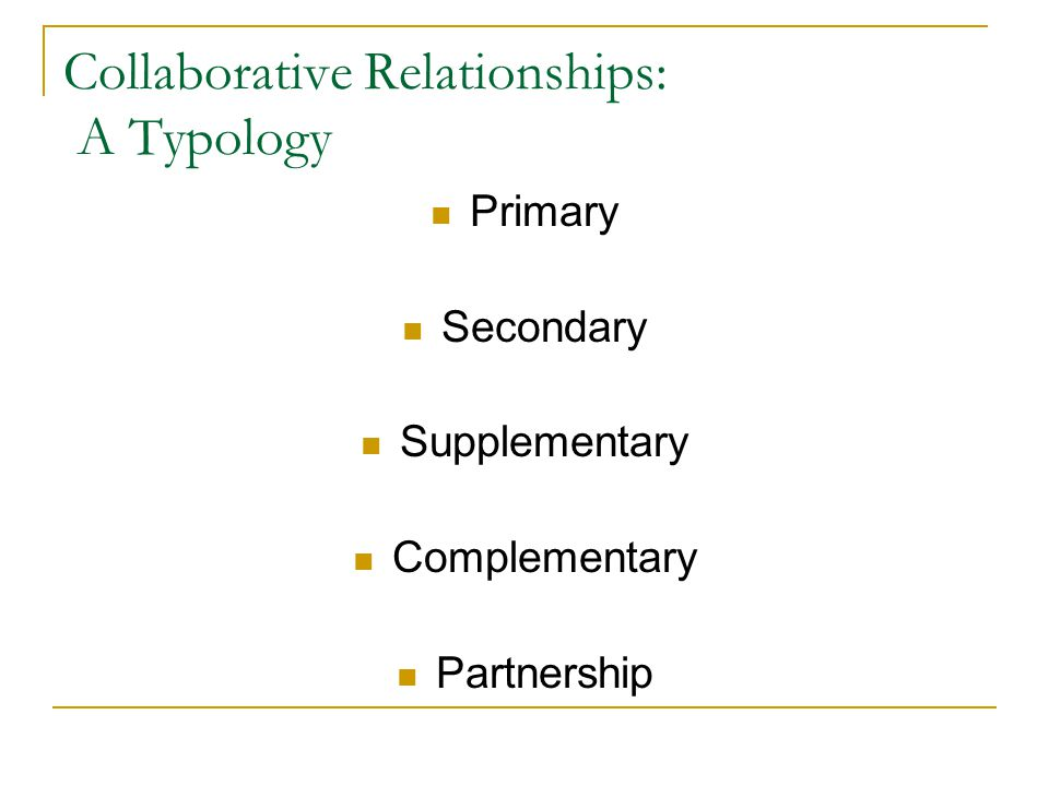 Collaborative Relationships: A Typology Primary Secondary Supplementary Complementary Partnership