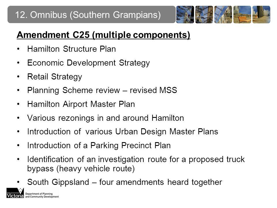 12. Omnibus (Southern Grampians) Amendment C25 (multiple components) Hamilton Structure Plan Economic Development Strategy Retail Strategy Planning Sc