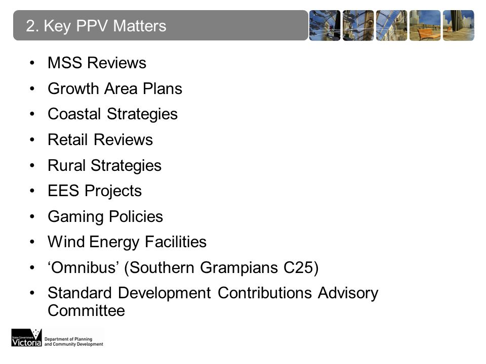 MSS Reviews Growth Area Plans Coastal Strategies Retail Reviews Rural Strategies EES Projects Gaming Policies Wind Energy Facilities Omnibus (Southern Grampians C25) Standard Development Contributions Advisory Committee 2.