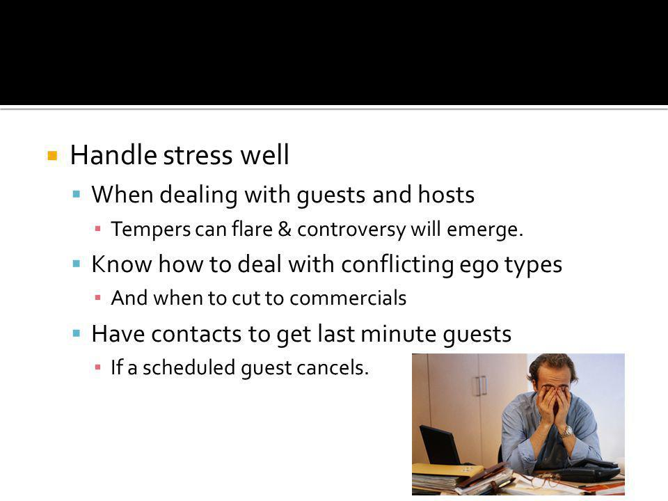 Handle stress well When dealing with guests and hosts Tempers can flare & controversy will emerge.